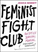 FEMINIST FIGHT CLUB : AN OFFICE SURVIVAL MANUAL (FOR A SEXIST WORKPLACE)