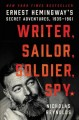 WRITER, SAILOR, SOLDIER, SPY : ERNEST HEMINGWAY