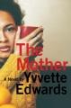 [The mother : a novel<br / >Yvvette Edwards.]