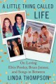 A LITTLE THING CALLED LIFE : ON LOVING ELVIS PRESLEY, BRUCE JENNER, AND SONGS IN BETWEEN