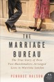 THE MARRIAGE BUREAU : THE TRUE STORY OF HOW TWO MATCHMAKERS ARRANGED LOVE IN WARTIME LONDON