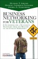 BUSINESS NETWORKING FOR VETERANS : A GUIDEBOOK FOR A SUCCESSFUL TRANSITION FROM THE MILITARY TO THE CIVILIAN WORKFORCE