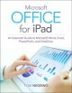 MICROSOFT OFFICE FOR IPAD : AN ESSENTIAL GUIDE TO MICROSOFT WORD, EXCEL, POWERPOINT, AND ONEDRIVE