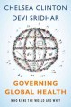 GOVERNING GLOBAL HEALTH : WHO RUNS THE WORLD AND WHY?
