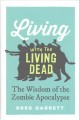 LIVING WITH THE LIVING DEAD : THE WISDOM OF THE ZOMBIE APOCALYPSE