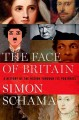 THE FACE OF BRITAIN : A HISTORY OF THE NATION THROUGH ITS PORTRAITS