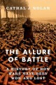 THE ALLURE OF BATTLE : HOW WARS HAVE BEEN WON AND LOST