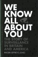 WE KNOW ALL ABOUT YOU : THE STORY OF SURVEILLANCE IN BRITAIN AND AMERICA