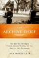 THE ARCHIVE THIEF : THE MAN WHO SALVAGED FRENCH JEWISH HISTORY IN THE WAKE OF THE HOLOCAUST