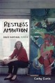 RESTLESS AMBITION : GRACE HARTIGAN, PAINTER