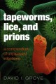 TAPEWORMS, LICE AND PRIONS : A COMPENDIUM OF UNPLEASANT INFECTIONS