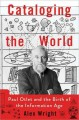 CATALOGING THE WORLD : PAUL OTLET AND THE BIRTH OF THE INFORMATION AGE