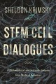 STEM CELL DIALOGUES : A PHILOSOPHICAL AND SCIENTIFIC INQUIRY INTO MEDICAL FRONTIERS