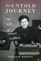 THE UNTOLD JOURNEY : THE LIFE OF DIANA TRILLING