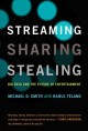 STREAMING, SHARING, STEALING : BIG DATA AND THE FUTURE OF ENTERTAINMENT