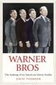 WARNER BROS : THE MAKING OF AN AMERICAN MOVIE STUDIO