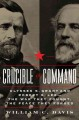 CRUCIBLE OF COMMAND : ULYSSES S  GRANT AND ROBERT E  LEE --THE WAR THEY FOUGHT, THE PEACE THEY FORGED