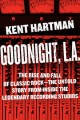 GOODNIGHT, L A  : THE RISE AND FALL OF CLASSIC ROCK-THE UNTOLD STORY FROM INSIDE THE LEGENDARY RECORDING STUDIOS