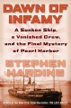 DAWN OF INFAMY : A SUNKEN SHIP, A VANISHED CREW, AND THE FINAL MYSTERY OF PEARL HARBOR
