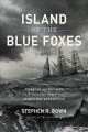 ISLAND OF THE BLUE FOXES : DISASTER AND TRIUMPH ON THE WORLD