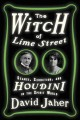 THE WITCH OF LIME STREET : SéANCE, SEDUCTION, AND HOUDINI IN THE SPIRIT WORLD