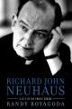 RICHARD JOHN NEUHAUS : A LIFE IN THE PUBLIC SQUARE