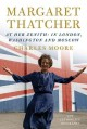 MARGARET THATCHER : THE AUTHORIZED BIOGRAPHY : AT HER ZENITH: IN LONDON, WASHINGTON, AND MOSCOW