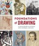 FOUNDATIONS OF DRAWING : A PRACTICAL GUIDE TO ART HISTORY, TOOLS, TECHNIQUES, AND STYLES