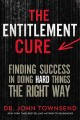 THE ENTITLEMENT CURE : FINDING SUCCESS IN DOING HARD THINGS THE RIGHT WAY