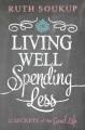 LIVING WELL, SPENDING LESS : 12 SECRETS OF THE GOOD LIFE