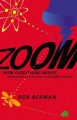 ZOOM : HOW EVERYTHING MOVES : FROM ATOMS AND GALAXIES TO BLIZZARDS AND BEES