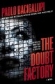[The doubt factory : a novel<br / >Paolo Bacigalupi.]