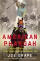 AMERICAN PHAROAH : THE UNTOLD STORY OF THE TRIPLE CROWN WINNER