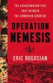 OPERATION NEMESIS : THE ASSASSINATION PLOT THAT AVENGED THE ARMENIAN GENOCIDE