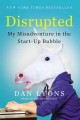 DISRUPTED : MY MISADVENTURE IN THE START-UP BUBBLE