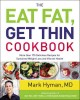 THE EAT FAT, GET THIN COOKBOOK : MORE THAN 175 DELICIOUS RECIPES FOR SUSTAINED WEIGHT LOSS AND VIBRANT HEALTH