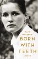 BORN WITH TEETH : A MEMOIR