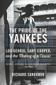 THE PRIDE OF THE YANKEES : LOU GEHRIG, GARY COOPER, AND THE MAKING OF A CLASSIC