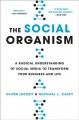 THE SOCIAL ORGANISM : A RADICAL UNDERSTANDING OF SOCIAL MEDIA TO TRANSFORM YOUR BUSINESS AND LIFE