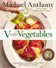 V IS FOR VEGETABLES : INSPIRED RECIPES & TECHNIQUES FOR HOME COOKS FROM ARTICHOKES TO ZUCCHINI