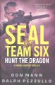 [SEAL Team Six : hunt the dragon<br / >Don Mann and Ralph Pezzullo.]