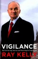 VIGILANCE : MY LIFE SERVING AMERICA AND PROTECTING ITS EMPIRE CITY