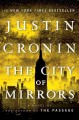 [The city of mirrors : a novel<br / >Justin Cronin.]