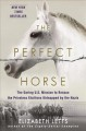 THE PERFECT HORSE : THE DARING U S  MISSION TO RESCUE THE PRICELESS STALLIONS KIDNAPPED BY THE NAZIS