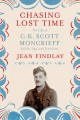 CHASING LOST TIME : THE LIFE OF C K  SCOTT MONCRIEFF : SOLDIER, SPY, AND TRANSLATOR
