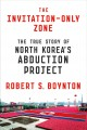 THE INVITATION-ONLY ZONE : THE TRUE STORY OF NORTH KOREA