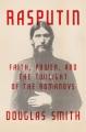 RASPUTIN : FAITH, POWER, AND THE TWILIGHT OF THE ROMANOVS