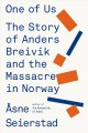 ONE OF US : THE STORY OF ANDERS BREIVIK AND THE MASSACRE IN NORWAY