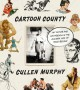 CARTOON COUNTY : MY FATHER AND HIS FRIENDS IN THE GOLDEN AGE OF MAKE-BELIEVE