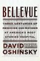 BELLEVUE : THREE CENTURIES OF MEDICINE AND MAYHEM AT AMERICA